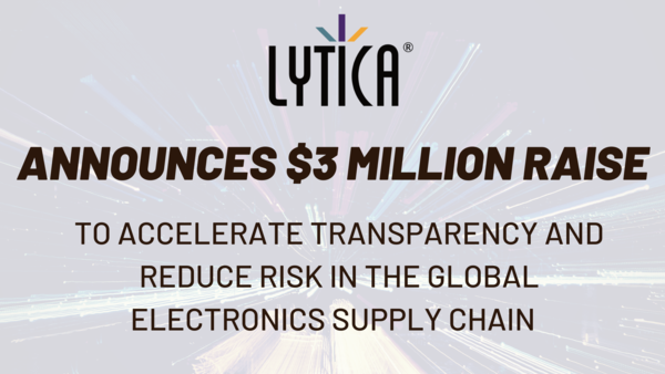 Lytica Raises $3 Million To Accelerate Transparency And Reduce Risk In The Global Electronics Supply
