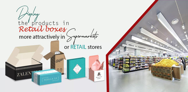 Display the products in Retail Boxes more attractively in supermarkets or retail stores