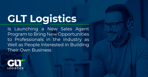 GLT LOGISTICS Is Launching a New Sales Agent Program to Bring New Opportunities to Professionals